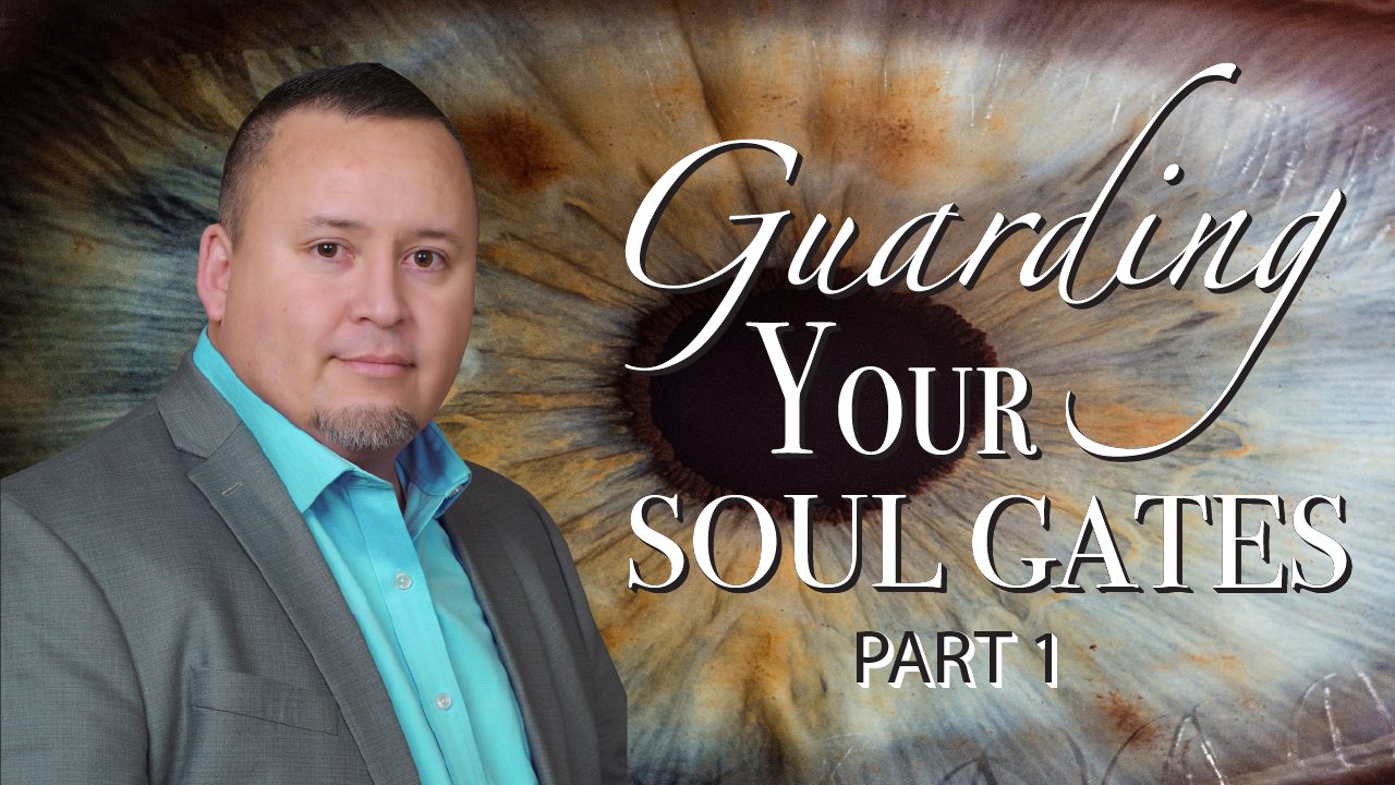 Guarding Your Soul Gates Part 1