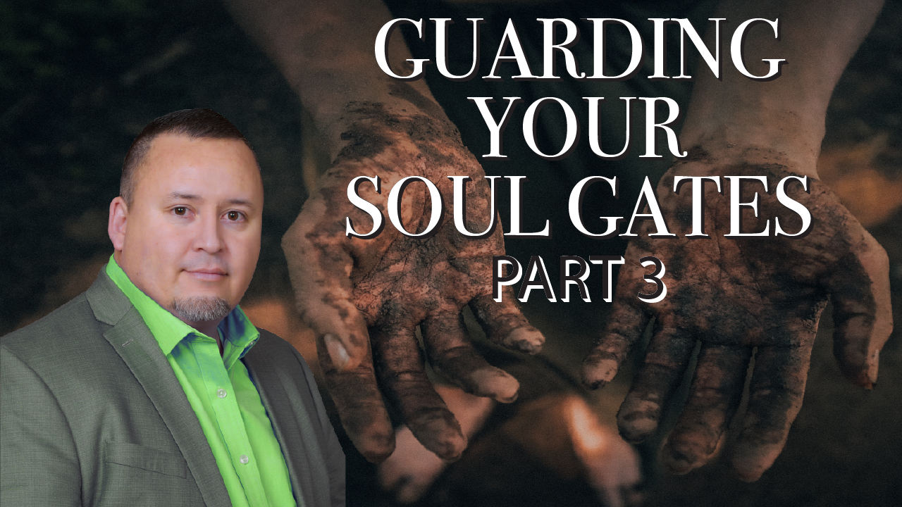 Guarding Your Soul Gates - Part 3