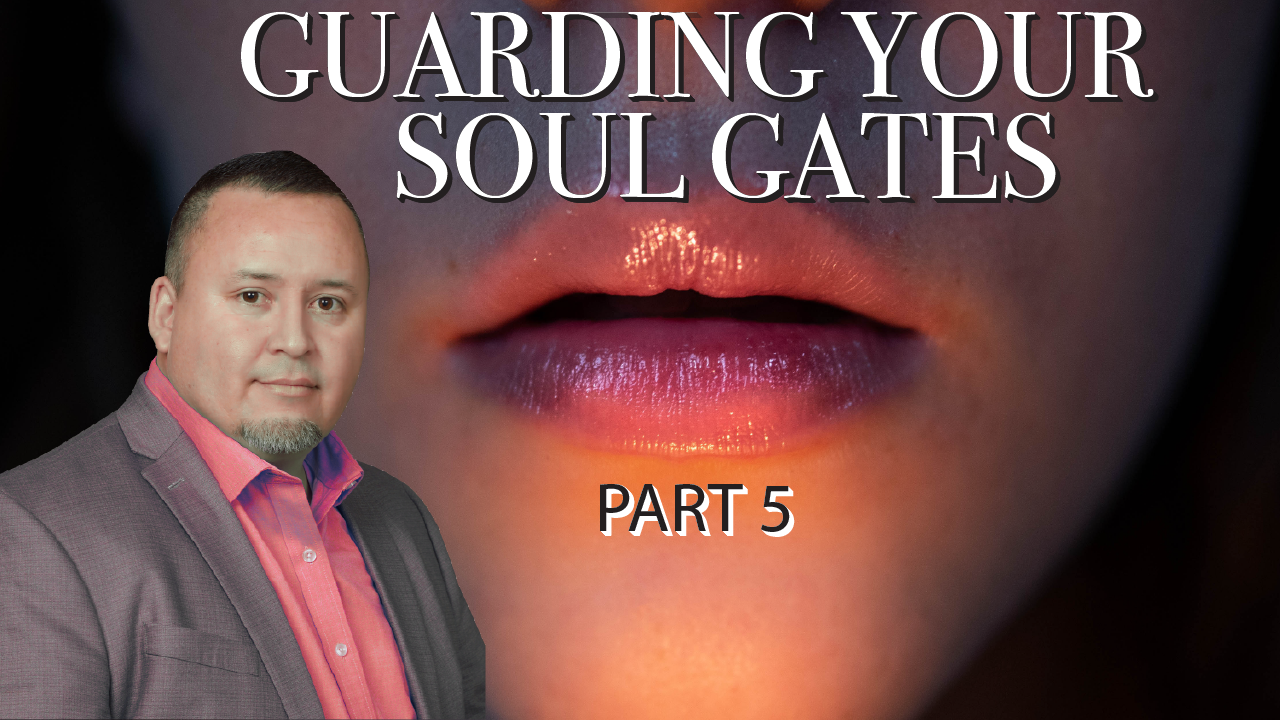 Neal Reyes – Guarding Your Soul Gates - Part 5
