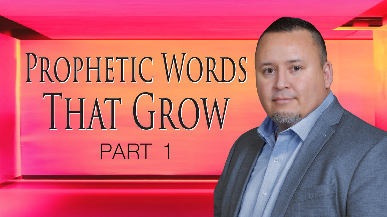 Prophetic Words That Grow - Part 1
