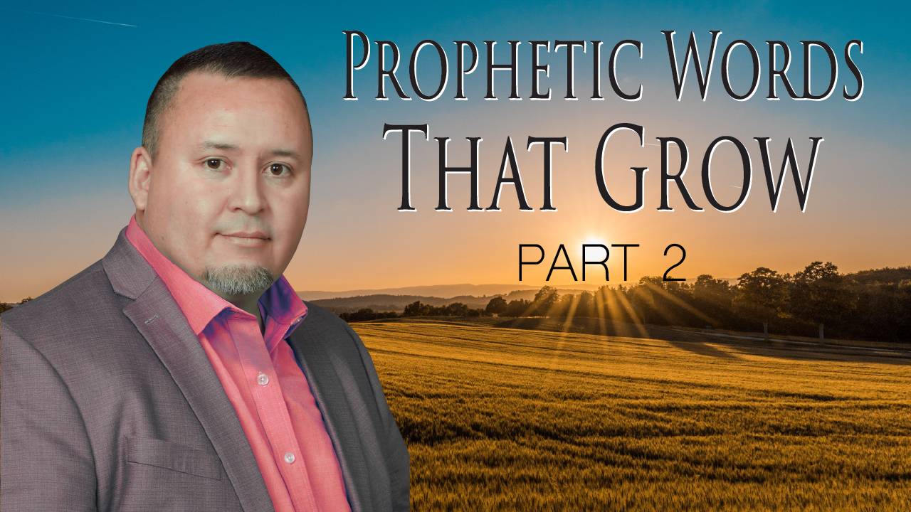 Prophetic Words That Grow - Part 2